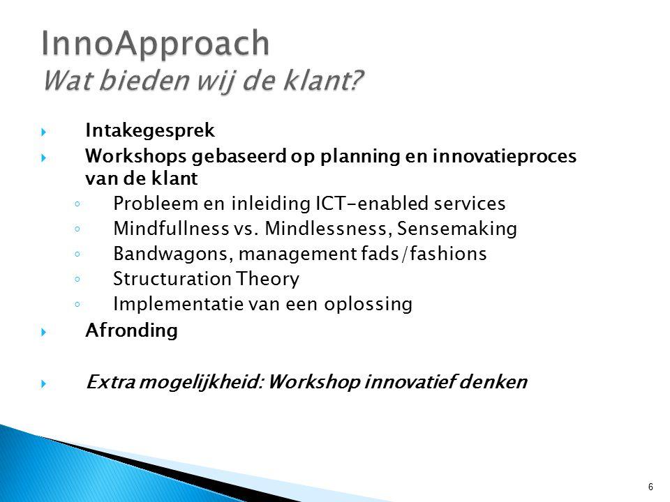  Intakegesprek  Workshops gebaseerd op planning en innovatieproces van de klant ◦ Probleem en inleiding ICT-enabled services ◦ Mindfullness vs.