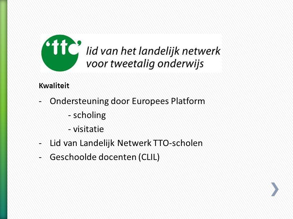 -Ondersteuning door Europees Platform - scholing - visitatie -Lid van Landelijk Netwerk TTO-scholen -Geschoolde docenten (CLIL)