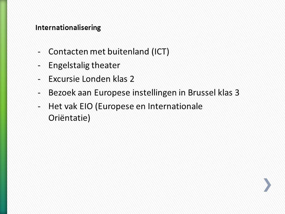-Contacten met buitenland (ICT) -Engelstalig theater -Excursie Londen klas 2 -Bezoek aan Europese instellingen in Brussel klas 3 -Het vak EIO (Europese en Internationale Oriëntatie)