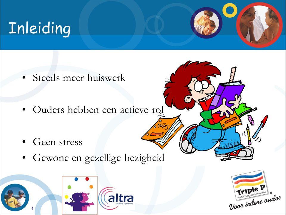 4 Inleiding Steeds meer huiswerk Ouders hebben een actieve rol Geen stress Gewone en gezellige bezigheid