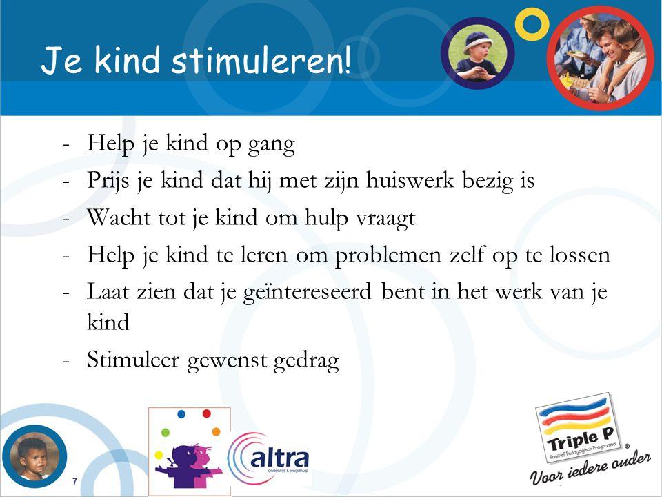 7 Je kind stimuleren! -Help je kind op gang -Prijs je kind dat hij met zijn huiswerk bezig is -Wacht tot je kind om hulp vraagt -Help je kind te leren