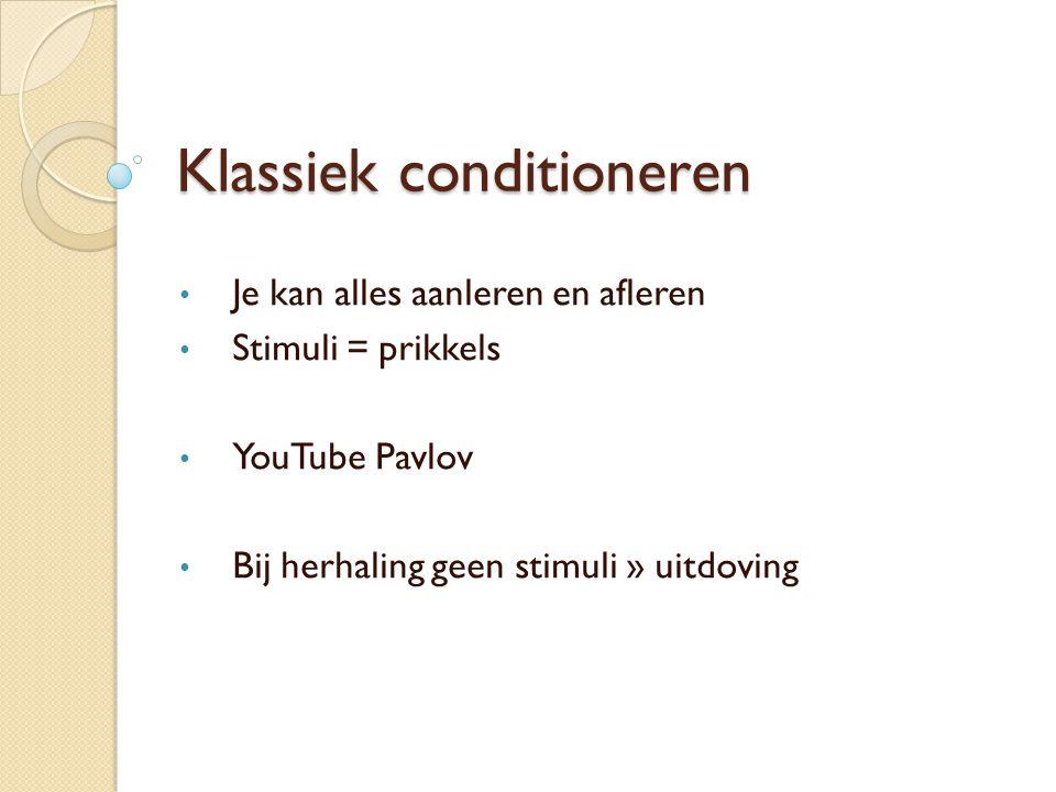 Klassiek conditioneren Je kan alles aanleren en afleren Stimuli = prikkels YouTube Pavlov Bij herhaling geen stimuli » uitdoving