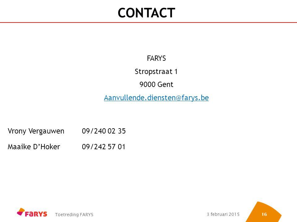 Toetreding FARYS 3 februari 2015 16 CONTACT FARYS Stropstraat 1 9000 Gent Aanvullende.diensten@farys.be Vrony Vergauwen 09/240 02 35 Maaike D'Hoker09/