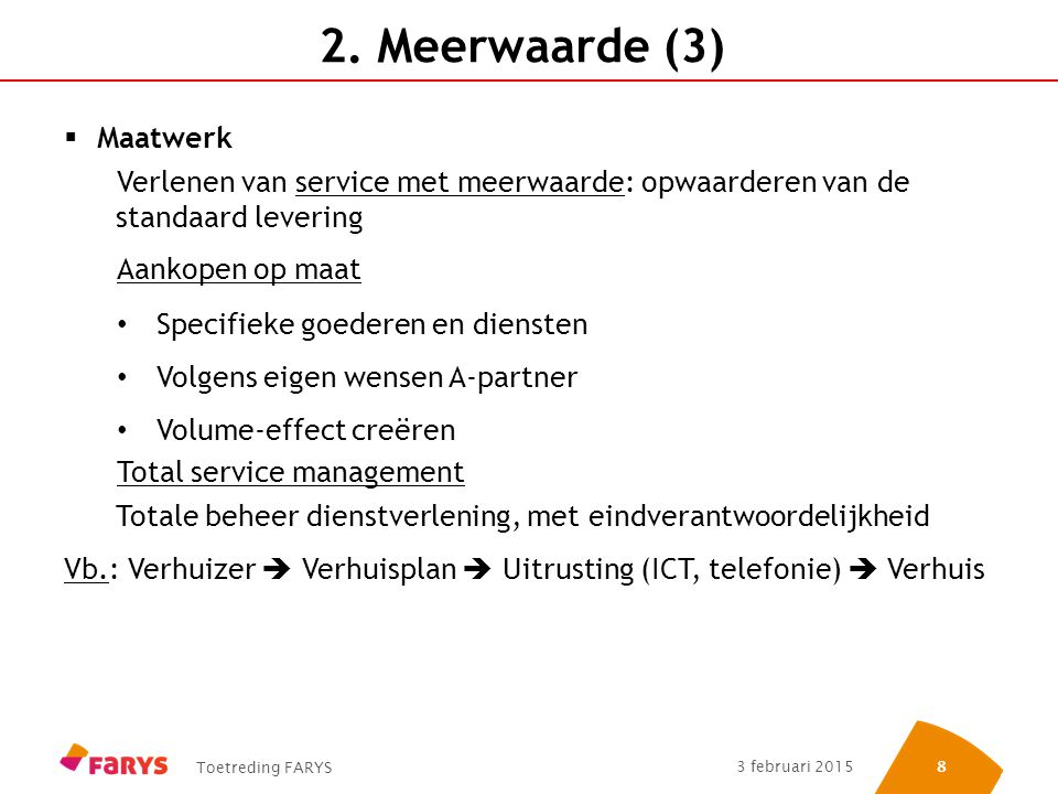Toetreding FARYS 3 februari 2015 88 2. Meerwaarde (3)  Maatwerk Verlenen van service met meerwaarde: opwaarderen van de standaard levering Aankopen o