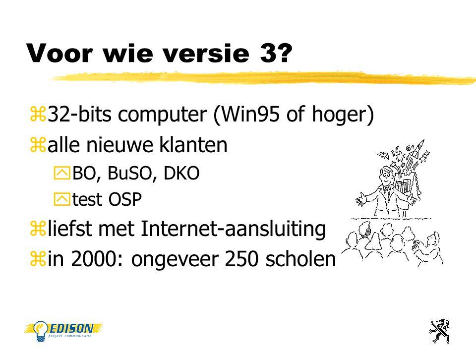 Voor wie versie 3? z32-bits computer (Win95 of hoger) zalle nieuwe klanten yBO, BuSO, DKO ytest OSP zliefst met Internet-aansluiting zin 2000: ongevee
