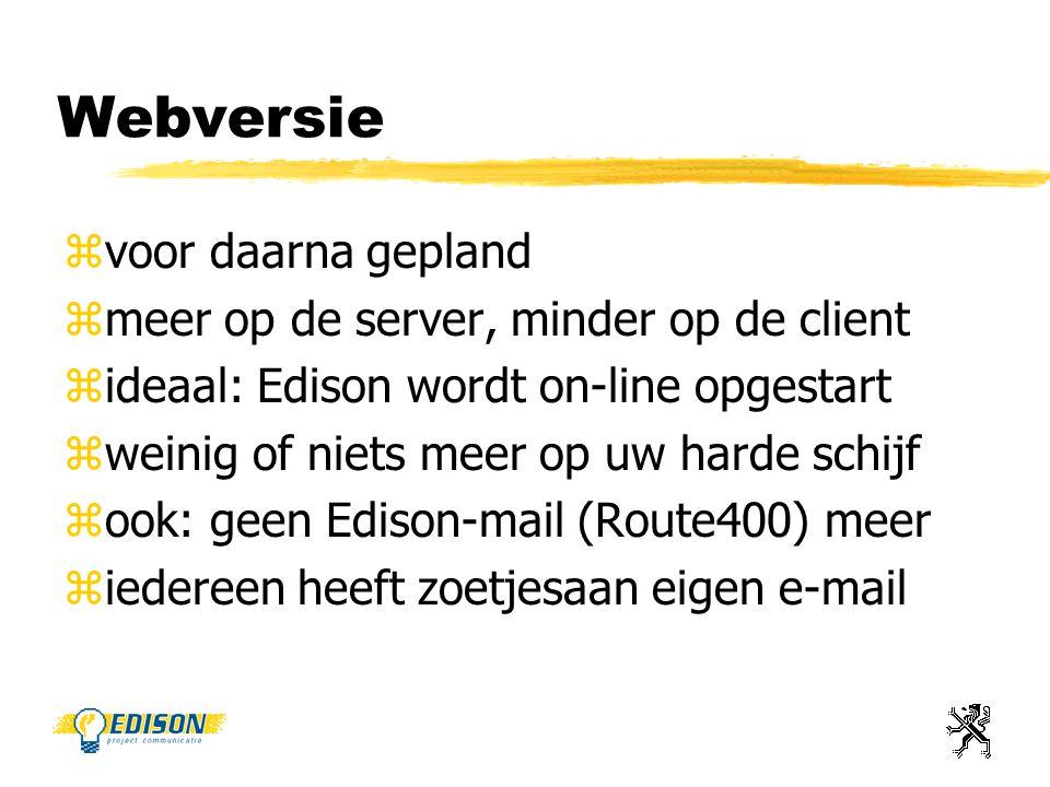 Webversie zvoor daarna gepland zmeer op de server, minder op de client zideaal: Edison wordt on-line opgestart zweinig of niets meer op uw harde schijf zook: geen Edison-mail (Route400) meer ziedereen heeft zoetjesaan eigen e-mail