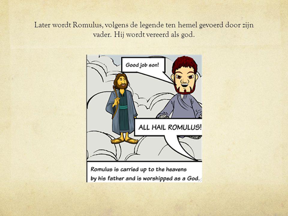 Later wordt Romulus, volgens de legende ten hemel gevoerd door zijn vader. Hij wordt vereerd als god.