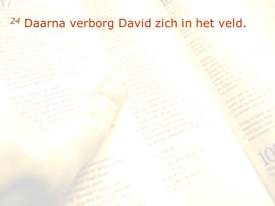 zzz 24 Daarna verborg David zich in het veld.