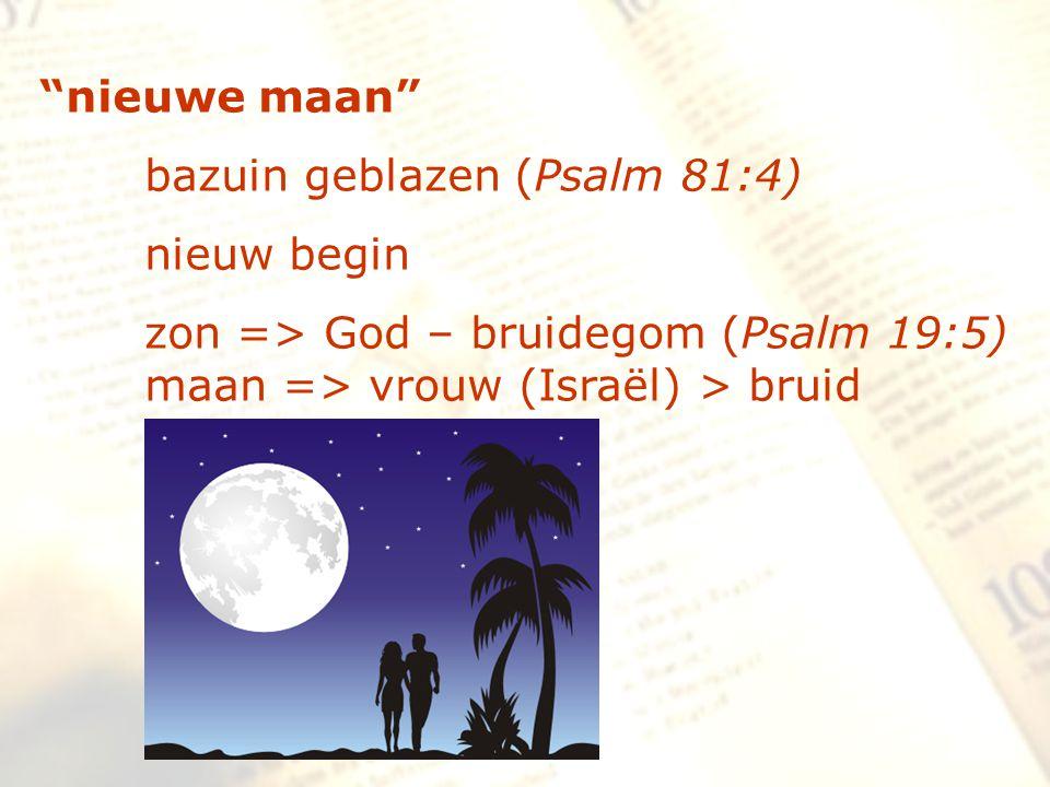 """""""nieuwe maan"""" bazuin geblazen (Psalm 81:4) nieuw begin zon => God – bruidegom (Psalm 19:5) maan => vrouw (Israël) > bruid"""