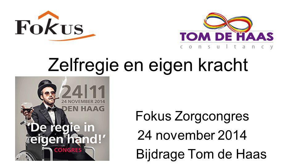 Zelfregie en eigen kracht Fokus Zorgcongres 24 november 2014 Bijdrage Tom de Haas