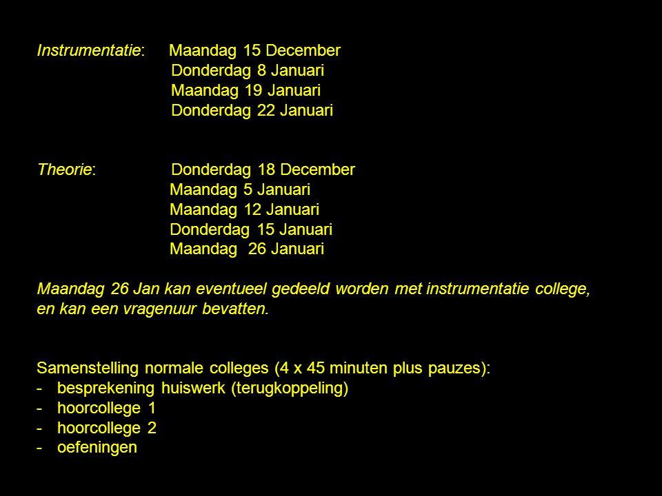 Instrumentatie: Maandag 15 December Donderdag 8 Januari Maandag 19 Januari Donderdag 22 Januari Theorie: Donderdag 18 December Maandag 5 Januari Maand