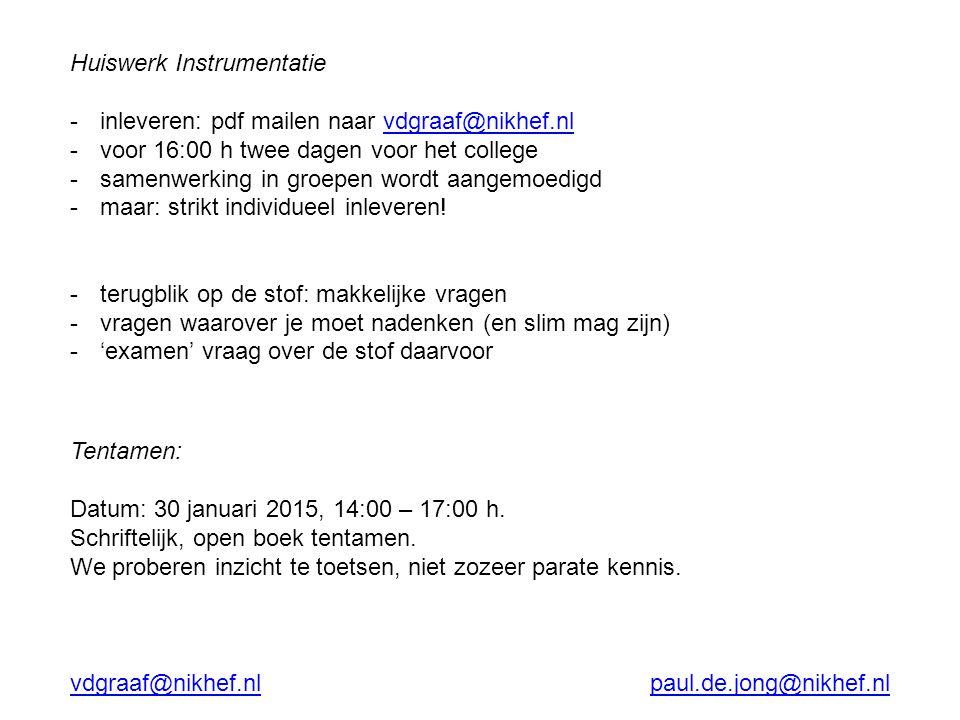 Huiswerk Instrumentatie -inleveren: pdf mailen naar vdgraaf@nikhef.nlvdgraaf@nikhef.nl -voor 16:00 h twee dagen voor het college -samenwerking in groe