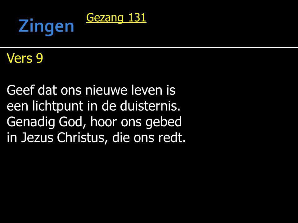 Gezang 131 Vers 9 Geef dat ons nieuwe leven is een lichtpunt in de duisternis. Genadig God, hoor ons gebed in Jezus Christus, die ons redt.