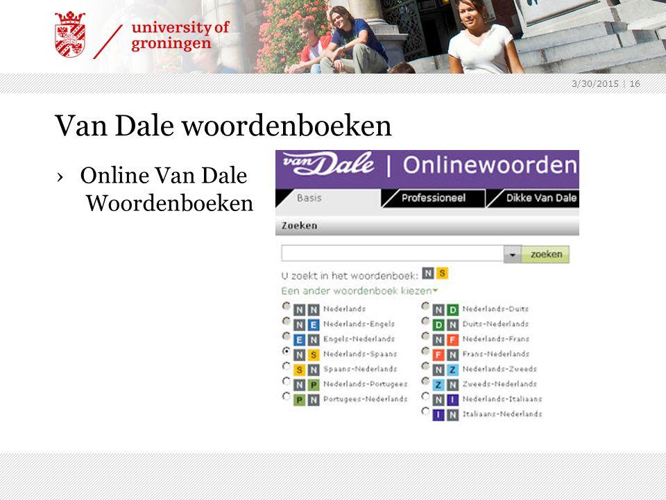 3/30/2015 | 16 Van Dale woordenboeken ›Online Van Dale Woordenboeken
