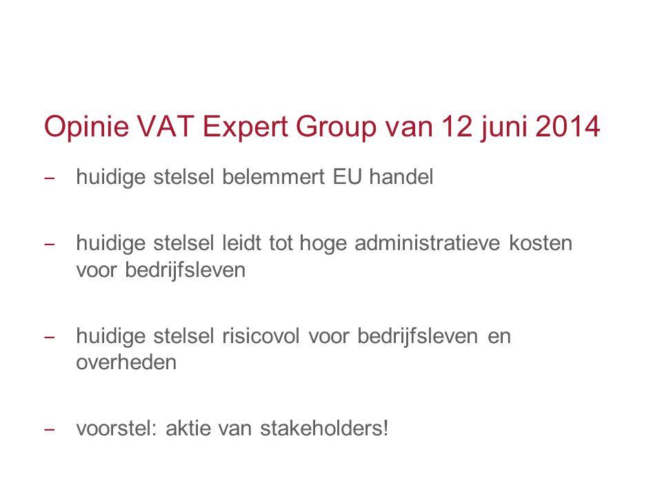 Opinie VAT Expert Group van 12 juni 2014 ‒ huidige stelsel belemmert EU handel ‒ huidige stelsel leidt tot hoge administratieve kosten voor bedrijfsle