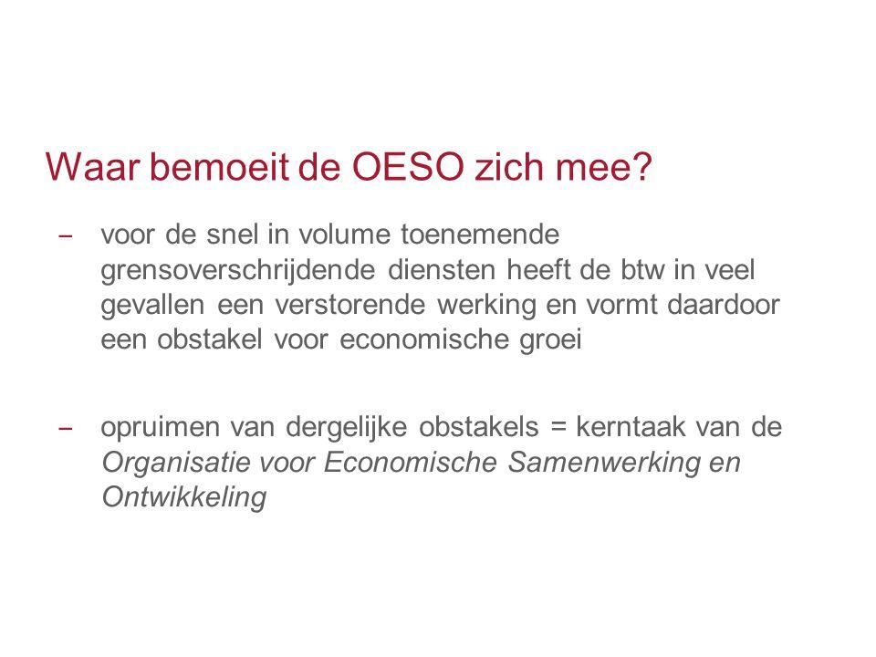 Waar bemoeit de OESO zich mee? ‒ voor de snel in volume toenemende grensoverschrijdende diensten heeft de btw in veel gevallen een verstorende werking