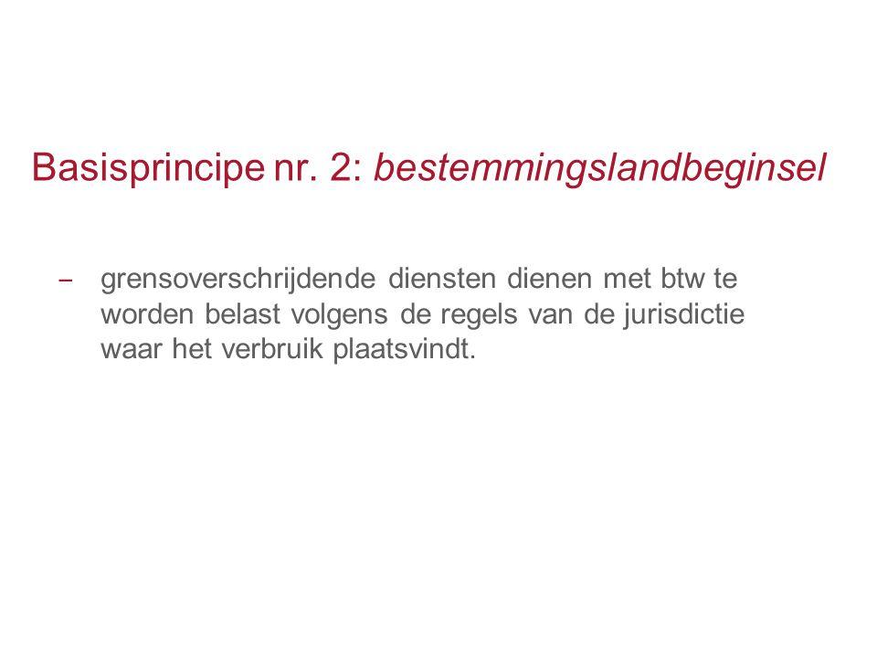Basisprincipe nr. 2: bestemmingslandbeginsel ‒ grensoverschrijdende diensten dienen met btw te worden belast volgens de regels van de jurisdictie waar