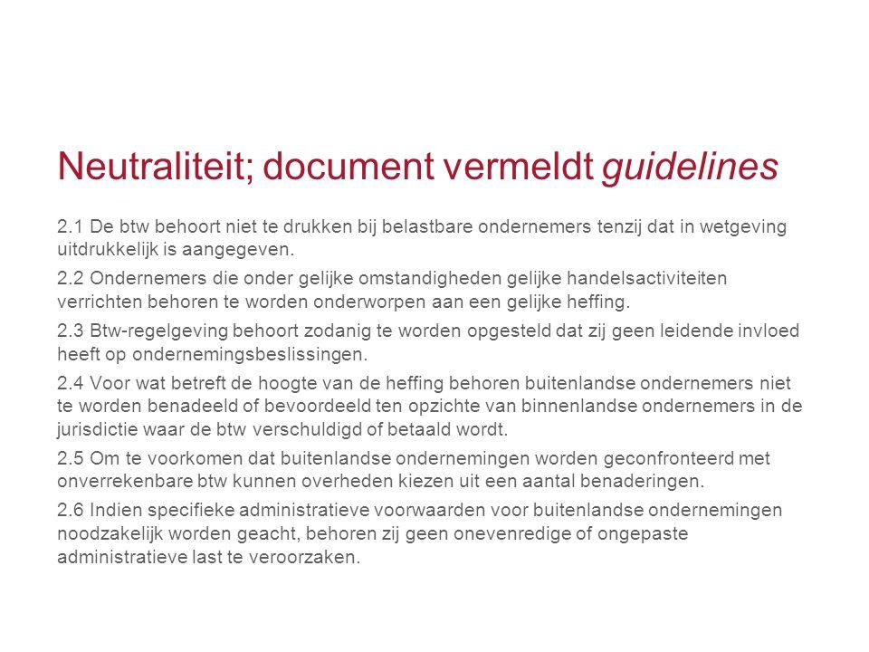 Neutraliteit; document vermeldt guidelines 2.1 De btw behoort niet te drukken bij belastbare ondernemers tenzij dat in wetgeving uitdrukkelijk is aang