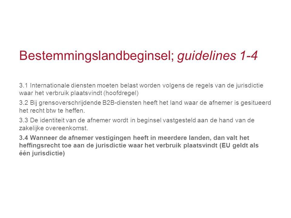 Bestemmingslandbeginsel; guidelines 1-4 3.1 Internationale diensten moeten belast worden volgens de regels van de jurisdictie waar het verbruik plaats