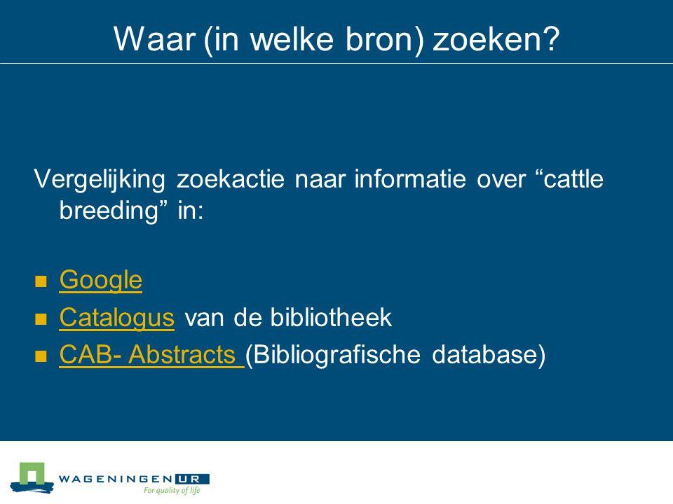 """Waar (in welke bron) zoeken? Vergelijking zoekactie naar informatie over """"cattle breeding"""" in: Google Catalogus van de bibliotheek Catalogus CAB- Abst"""