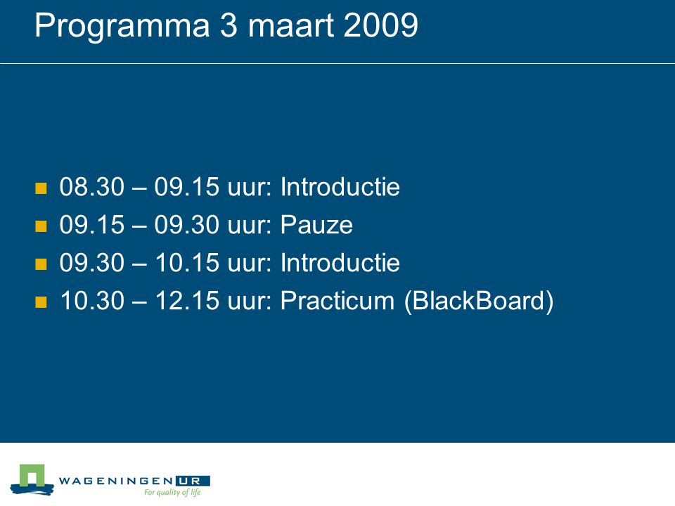 Programma 3 maart 2009 08.30 – 09.15 uur: Introductie 09.15 – 09.30 uur: Pauze 09.30 – 10.15 uur: Introductie 10.30 – 12.15 uur: Practicum (BlackBoard)
