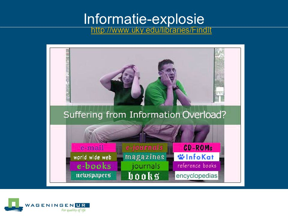 Informatie-explosie http://www.uky.edu/libraries/FindIt
