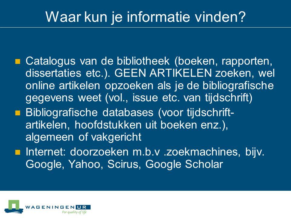 Waar kun je informatie vinden. Catalogus van de bibliotheek (boeken, rapporten, dissertaties etc.).