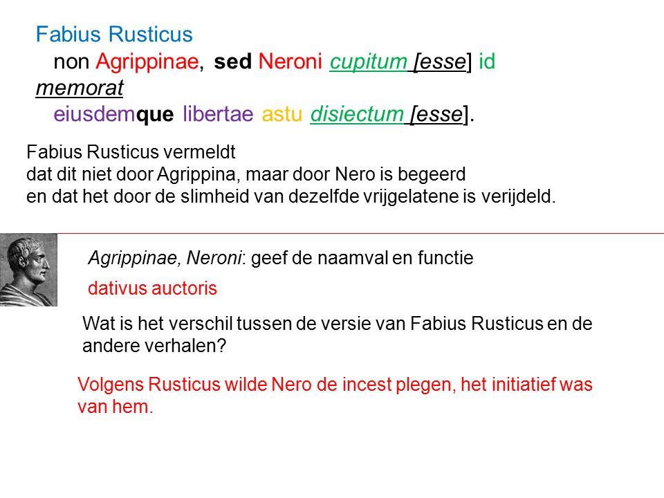 Fabius Rusticus vermeldt dat dit niet door Agrippina, maar door Nero is begeerd en dat het door de slimheid van dezelfde vrijgelatene is verijdeld. Fa