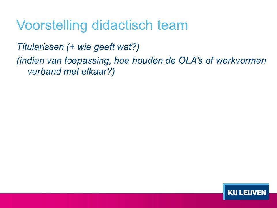 Voorstelling didactisch team Titularissen (+ wie geeft wat?) (indien van toepassing, hoe houden de OLA's of werkvormen verband met elkaar?)