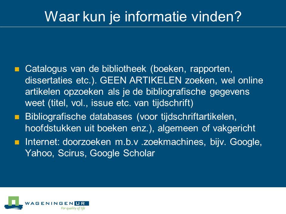 Waar kun je informatie vinden? Catalogus van de bibliotheek (boeken, rapporten, dissertaties etc.). GEEN ARTIKELEN zoeken, wel online artikelen opzoek