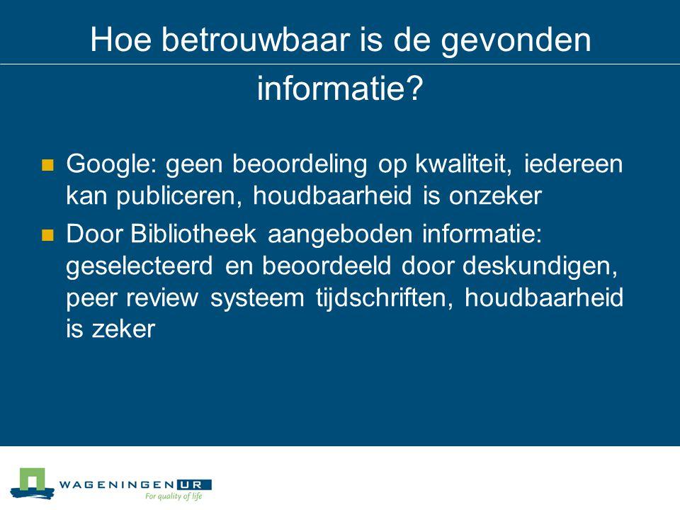 Hoe betrouwbaar is de gevonden informatie? Google: geen beoordeling op kwaliteit, iedereen kan publiceren, houdbaarheid is onzeker Door Bibliotheek aa