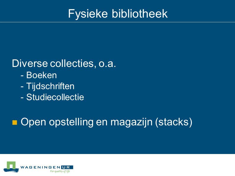Fysieke bibliotheek Diverse collecties, o.a. - Boeken - Tijdschriften - Studiecollectie Open opstelling en magazijn (stacks)