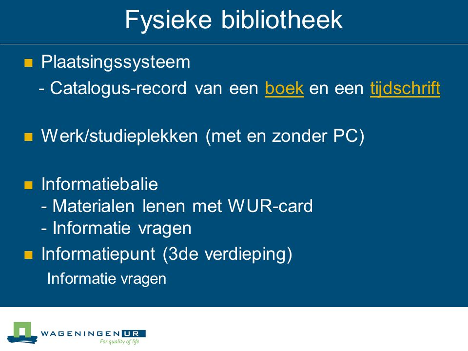 Fysieke bibliotheek Plaatsingssysteem - Catalogus-record van een boek en een tijdschriftboektijdschrift Werk/studieplekken (met en zonder PC) Informat