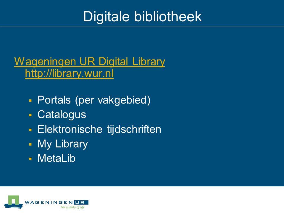 Digitale bibliotheek Wageningen UR Digital Library http://library.wur.nl  Portals (per vakgebied)  Catalogus  Elektronische tijdschriften  My Library  MetaLib