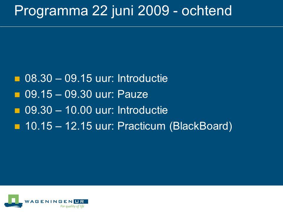 Programma 22 juni 2009 - ochtend 08.30 – 09.15 uur: Introductie 09.15 – 09.30 uur: Pauze 09.30 – 10.00 uur: Introductie 10.15 – 12.15 uur: Practicum (BlackBoard)