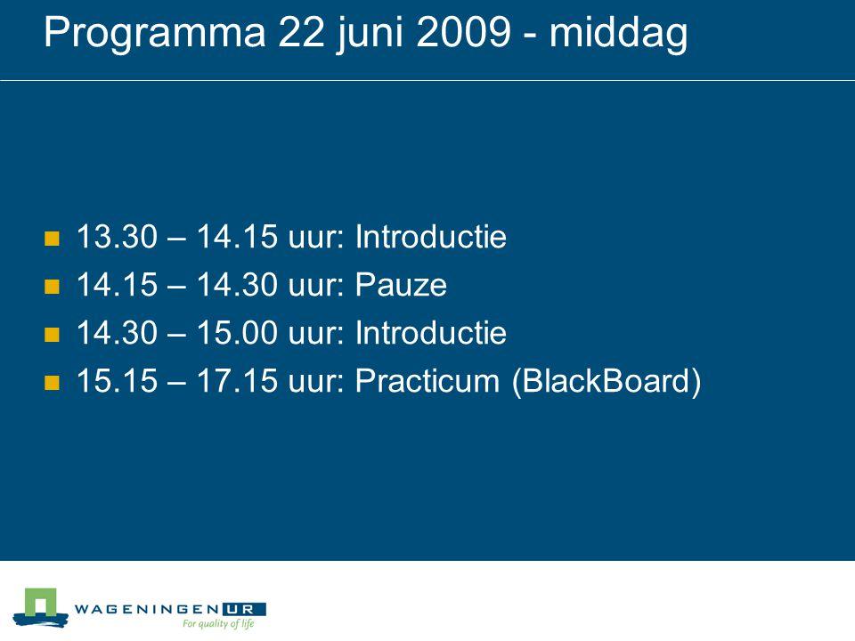 Programma 22 juni 2009 - middag 13.30 – 14.15 uur: Introductie 14.15 – 14.30 uur: Pauze 14.30 – 15.00 uur: Introductie 15.15 – 17.15 uur: Practicum (BlackBoard)