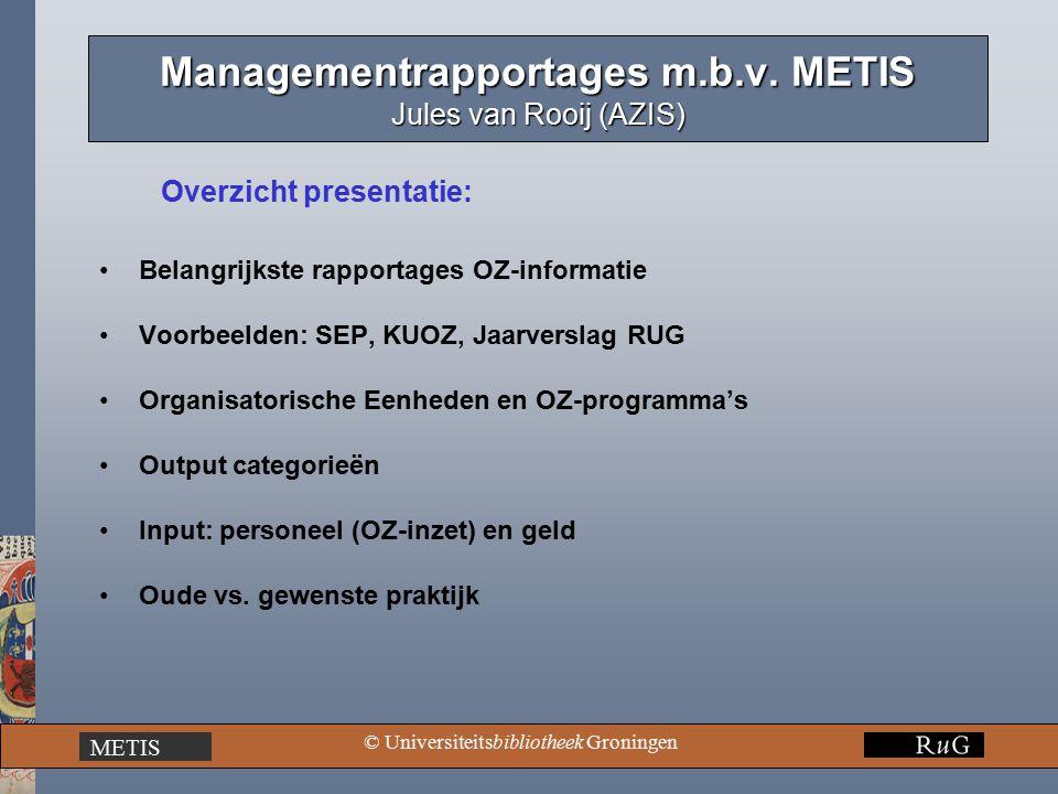 METIS © Universiteitsbibliotheek Groningen KUOZ rapportage Conversie RUG OZ organisatie naar HOOP-indeling: HOOPRUG GebiedDeelgebiedFaculteitOZ-instituut GezoGenk, TnhkFMWGUIDE, BCN, NCG, BMSA EconEconFEWSOM BdkdFBKSOM RechRechFRGCRBS G&MPsychPPSWHeymans PeanPPSWGION SowePPSWGCS OsocPPSWKI, Bew.Wet.