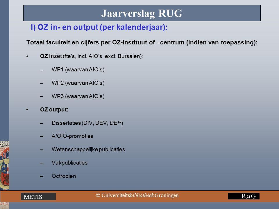 METIS © Universiteitsbibliotheek Groningen Jaarverslag RUG Totaal faculteit en cijfers per OZ-instituut of –centrum (indien van toepassing): OZ inzet (fte's, incl.