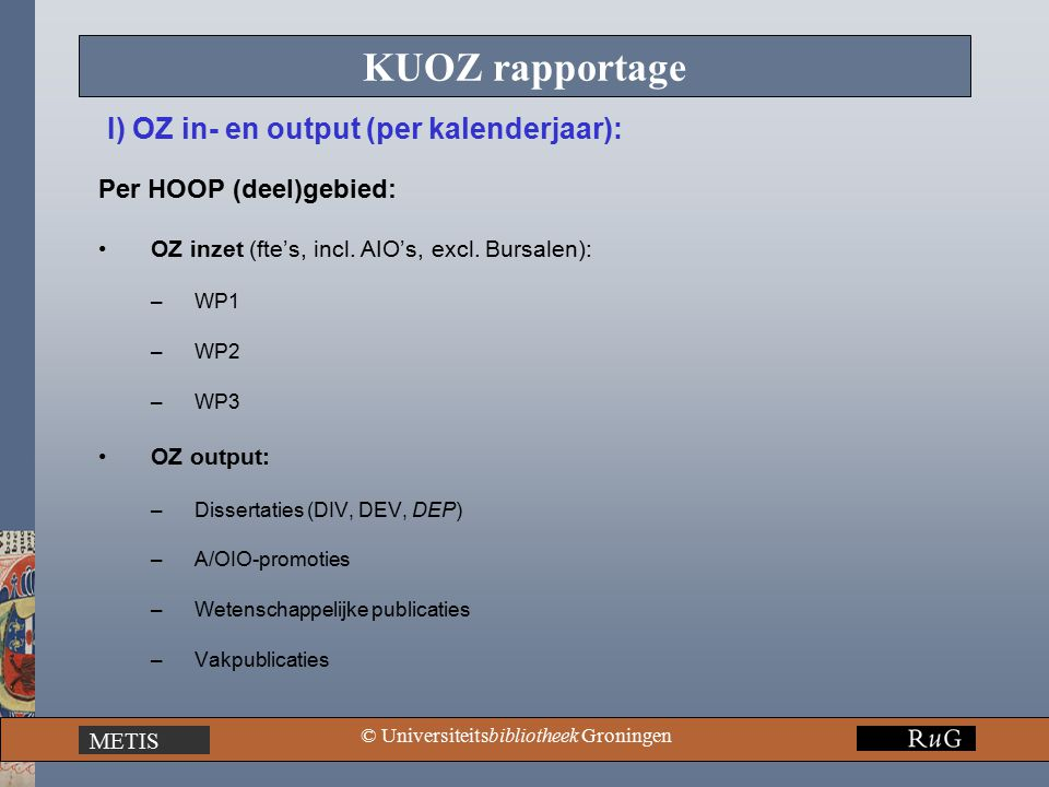 METIS © Universiteitsbibliotheek Groningen KUOZ rapportage Per HOOP gebied: Nieuw ingestroomde promovendi (aantallen; nieuw cohort = jaar van instroom): –AIO's (v.a.