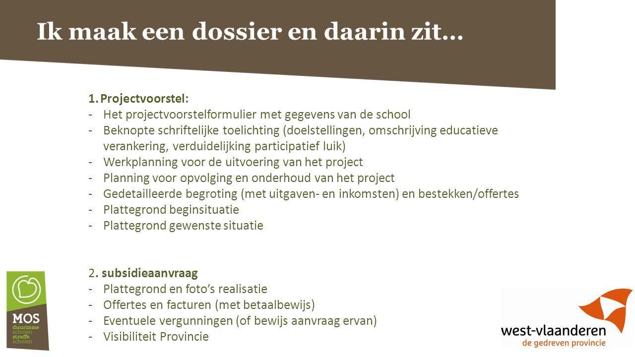 Ik maak een dossier en daarin zit… 1.Projectvoorstel: -Het projectvoorstelformulier met gegevens van de school -Beknopte schriftelijke toelichting (do
