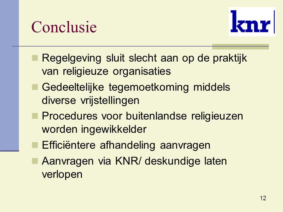 Conclusie Regelgeving sluit slecht aan op de praktijk van religieuze organisaties Gedeeltelijke tegemoetkoming middels diverse vrijstellingen Procedures voor buitenlandse religieuzen worden ingewikkelder Efficiëntere afhandeling aanvragen Aanvragen via KNR/ deskundige laten verlopen 12
