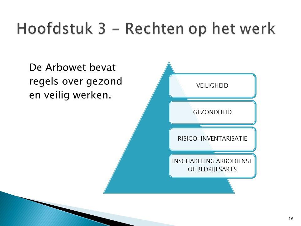 De Arbowet bevat regels over gezond en veilig werken. 16 VEILIGHEIDGEZONDHEIDRISICO-INVENTARISATIE INSCHAKELING ARBODIENST OF BEDRIJFSARTS