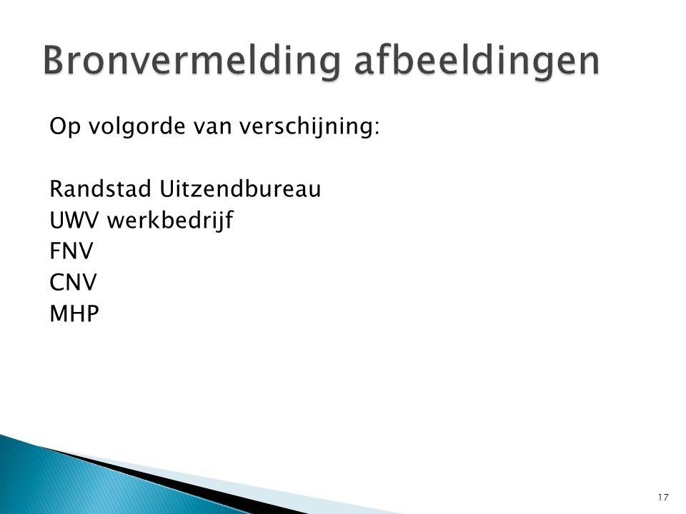 Op volgorde van verschijning: Randstad Uitzendbureau UWV werkbedrijf FNV CNV MHP 17