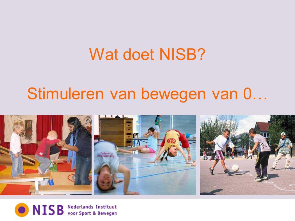 Wat doet NISB? Stimuleren van bewegen van 0…