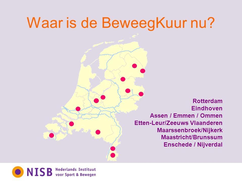 Waar is de BeweegKuur nu? Rotterdam Eindhoven Assen / Emmen / Ommen Etten-Leur/Zeeuws Vlaanderen Maarssenbroek/Nijkerk Maastricht/Brunssum Enschede /