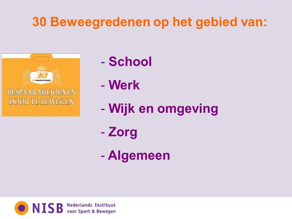 30 Beweegredenen op het gebied van: - School - Werk - Wijk en omgeving - Zorg - Algemeen