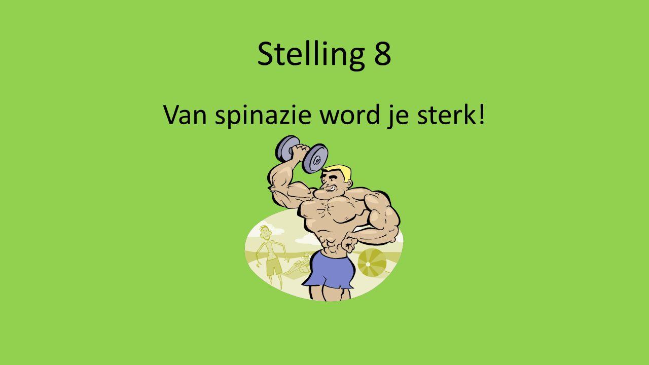 Stelling 8 Van spinazie word je sterk!