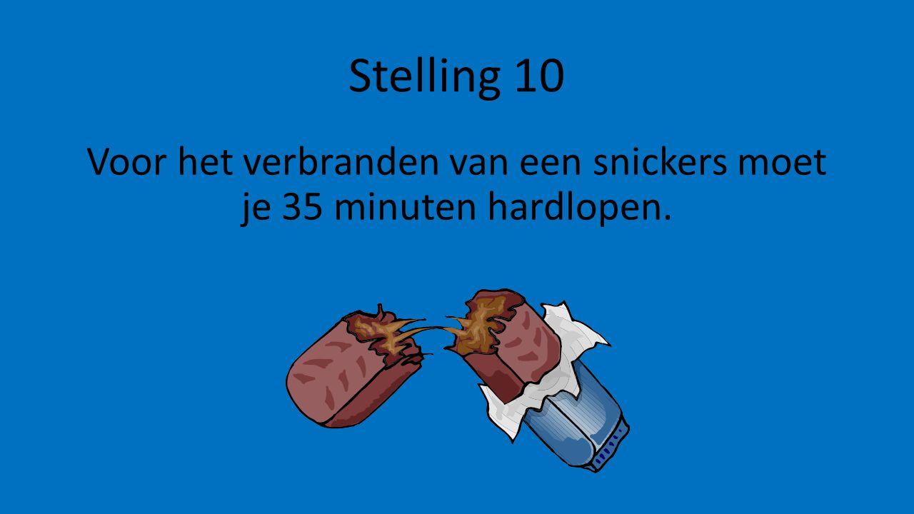 Stelling 10 Voor het verbranden van een snickers moet je 35 minuten hardlopen.