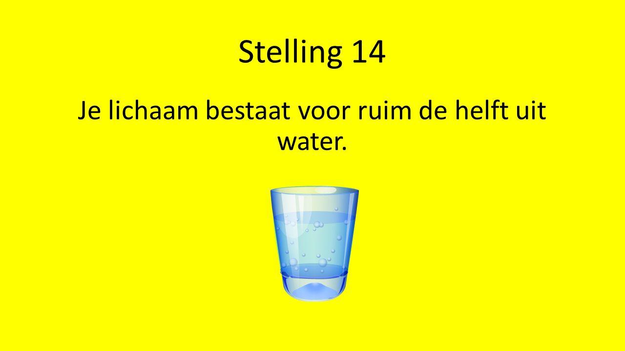 Stelling 14 Je lichaam bestaat voor ruim de helft uit water.