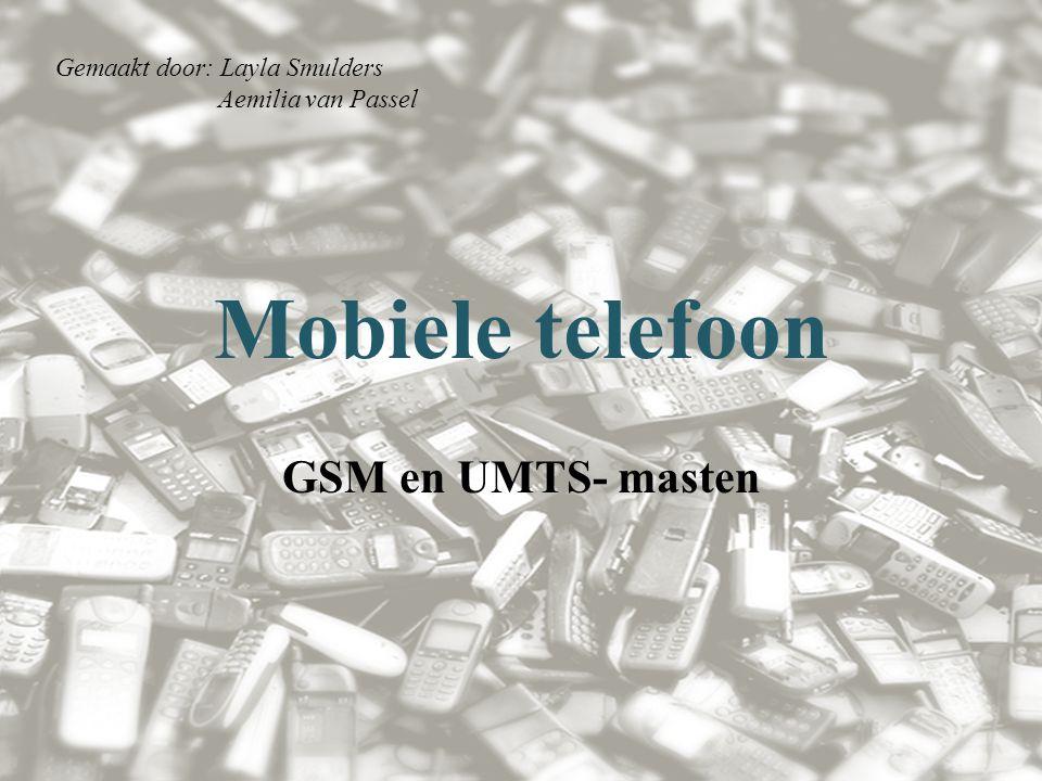 Mobiele telefoon GSM en UMTS- masten Gemaakt door: Layla Smulders Aemilia van Passel